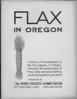 Flax in Oregon: a history of the development of the flax industry in Oregon...
