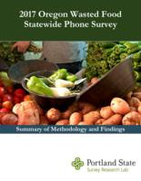 2017 Oregon wasted food statewide phone survey: summary of methodology and findings...