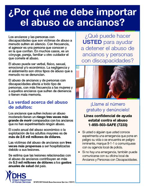 """SP APD 9377A Adult Abuse Awareness flyer (rev. 7/2017)."", Title from PDF caption (viewed on December 4, 2017)., This archived document is maintained by the State Library of Oregon as part of the Oregon Documents Depository Program. It is for informational purposes and may not be suitable for legal purposes., Mode of access: Internet from the Oregon Government Publications Collection., Text in Spanish."