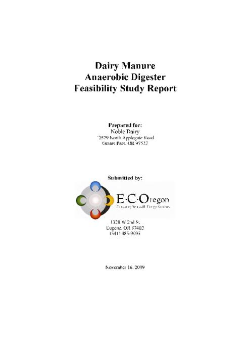 "A feasibility study was initiated at Noble Dairy to determine if digestion is a technically and financially viable option for converting dairy manure to energy at the farm. To that end, EC Oregon assessed dairy manure degradability, reviewed relevant literature, identified locally available additional feedstocks, researched technology options, estimated energy/co-product outputs and system costs and produced pro forma financial analysis., ""November 16, 2009."", This archived document is maintained by the State Library of Oregon as part of the Oregon Documents Depository Program. It is for informational purposes and may not be suitable for legal purposes., Includes bibliographical references (pages 97-101)., Funded by the Energy Trust of Oregon and a Community Renewable Energy Feasability grant from the Oregon Dept. of Energy, Mode of access: Internet from the Oregon Government Publications Collection., Text in English."