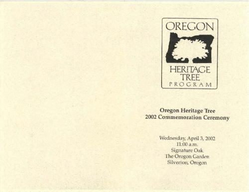 "Title from PDF cover (viewed on January 18, 2018)., ""Wednesday, April 3, 2002, 11:00 a.m., Signature Oak, The Oregon Garden, Silverton, Oregon."", Program for the commemoration ceremony of the Signature Oak., This archived document is maintained by the State Library of Oregon as part of the Oregon Documents Depository Program. It is for informational purposes and may not be suitable for legal purposes., Mode of access: Internet from the Oregon Government Publications Collection., Text in English."