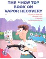 """The  """"How to"""" book on vapor recovery: everything you need to know to keep your..."""