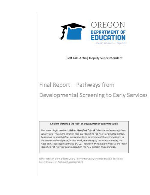 "Title from PDF cover (viewed on March 5, 2018)., ""This report is focused on children identified ""at-risk"" that should receive followup services. These are children that are identified ""at-risk"" for developmental, behavioral or social delays on standardized developmental screening tools."", This archived document is maintained by the State Library of Oregon as part of the Oregon Documents Depository Program. It is for informational purposes and may not be suitable for legal purposes., Mode of access: Internet from the Oregon Government Publications Collection., Text in English."