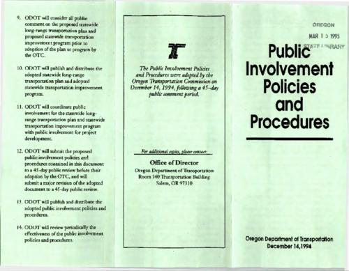 "This archived document is maintained by the Oregon State Library as part of the Oregon Documents Depository Program.  It is for informational purposes and may not be suitable for legal purposes., Title from front panel., ""The Public Involvement Policies and Procedures were adopted by the Oregon Transportation Commission on December 14, 1994, following a 45-day public comment period""--Back panel., Mode of access: Internet from the Oregon Government Publications Collection., Text in English."
