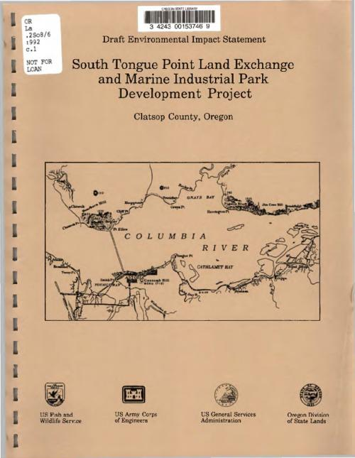"This archived document is maintained by the Oregon State Library as part of the Oregon Documents Depository Program.  It is for informational purposes and may not be suitable for legal purposes., Cover title: Draft environmental statement, South Tongue point land exchange and marine industrial park development project, Clatsop County, Oregon., ""June 1992."", Includes bibliographical references., Mode of access: Internet from the Oregon Government Publications Collection."