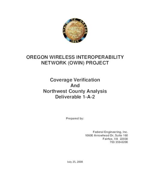 "This archived document is maintained by the Oregon State Library as part of the Oregon Documents Depository Program.  It is for informational purposes and may not be suitable for legal purposes., Title from PDF title page (viewed on Mar. 2, 2010), ""July 25, 2008."", ""OWIN acquired the services of Federal Engineering, Inc. (FE) to verify the OWIN coverage estimates, and then to perform an FE, county-by-county comparison between OWIN's estimates and a previous study of that FE had done of the State's existing radio coverage. This document presents the results of that analysis."" --P. 2, Mode of access: Internet from the Oregon Government Publications Collection."