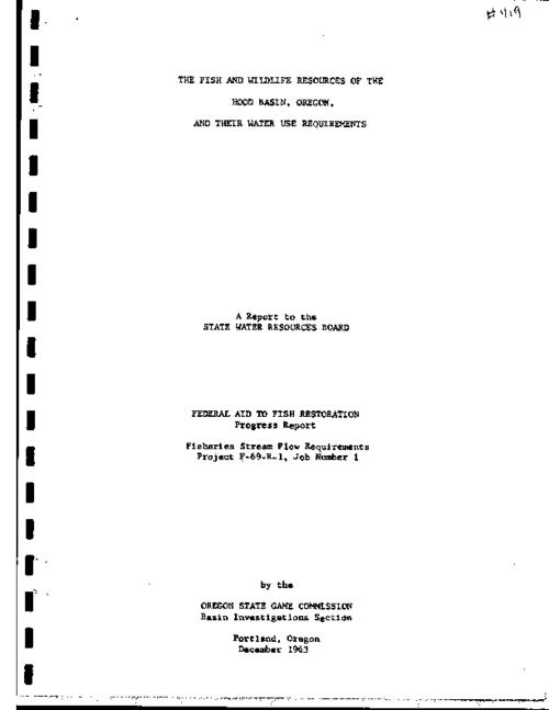 "This archived document is maintained by the Oregon State Library as part of the Oregon Documents Depository Program.  It is for informational purposes and may not be suitable for legal purposes., ""A report with recommendations to the Oregon State Water Resources Board."", ""December 1963."", Federal aid to fish restoration progress report.  Fisheries stream flow requirements, project F-69-R-1, job no. 1, On cover: Basin investigations, Hood Basin, Basin investigations, Bibliography: p.[33], Mode of access: Internet from the Oregon Government Publications Collection."