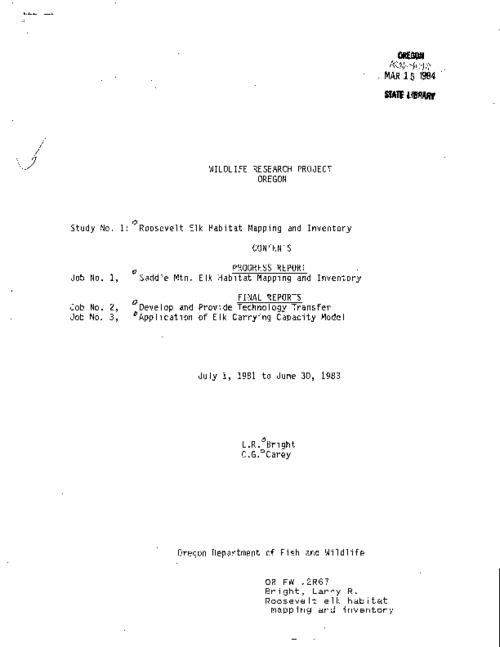 "job. no. 1. Progress report, Saddle Mt. elk habitat mapping and inventory, July 1, 1982 to June 30, 1983 -- job. no. 2. Job final report, develop and provide technology transfer -- job. no. 3. Application of elk carrying capacity model, This archived document is maintained by the Oregon State Library as part of the Oregon Documents Depository Program.  It is for informational purposes and may not be suitable for legal purposes., ""July 1, 1983 to June 30, 1983."", ""Project number: W-78-R-1 and 2, Oregon wildlife research."", Title from cover, Includes bibliographical references, Mode of access: Internet from the Oregon Government Publications Collection."