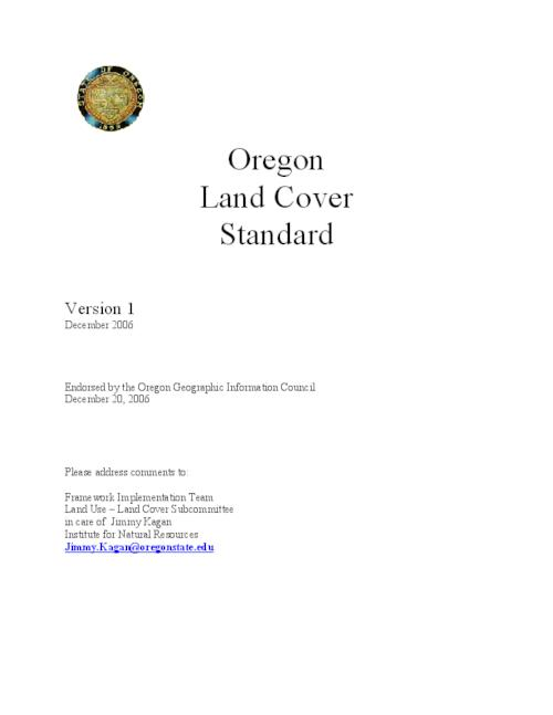 "This archived document is maintained by the Oregon State Library as part of the Oregon Documents Depository Program.  It is for informational purposes and may not be suitable for legal purposes., Title from PDF title page (viewed on Dec. 15, 2008), ""Version 1, December 2006."", ""Endorsed by the Oregon Geographic Information Council, December 20, 2006."", ""Under the direction of the Oregon Geographic Information Council (OGIC), the Oregon Framework Implementation Team has delegated the development of a Land Cover Framework Implementation Plan and a prototype Land Cover Data Standard to the Framework Implementation Team Land Cover Subcommittee (LU-LC FIT)""--Introduction, Includes bibliographical references (p. 24), Mode of access: Internet from the Oregon Government Publications Collection."