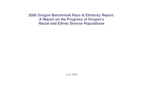 "This archived document is maintained by the Oregon State Library as part of the Oregon Documents Depository Program.  It is for informational purposes and may not be suitable for legal purposes., ""June 2008."", ""The Department of Human Services (DHS) Office of Multicultural Health developed the definitions used in this report. Oregon Progress Board staff assembled, charted, and analyzed the information, developed the narrative tables and summaries, and edited the final report."", Title from PDF caption (viewed on July 20, 2010), Mode of access: Internet from the Oregon Government Publications Collection."