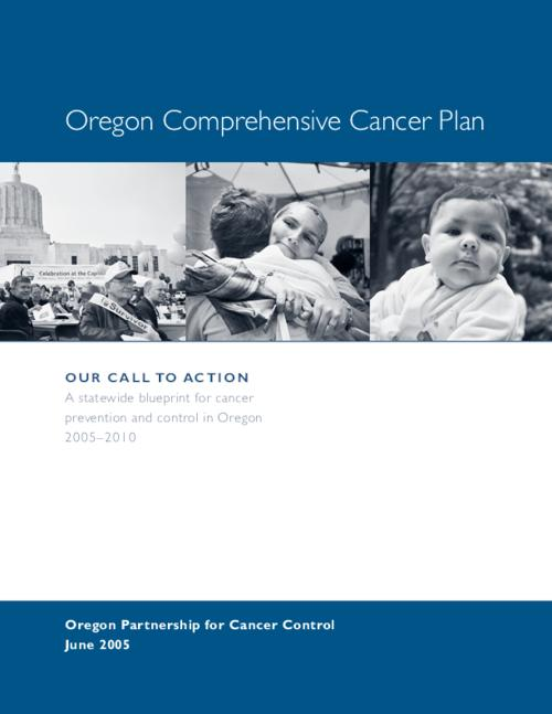 "This archived document is maintained by the Oregon State Library as part of the Oregon Documents Depository Program.  It is for informational purposes and may not be suitable for legal purposes., Title from PDF title page (viewed on Apr. 25, 2007), ""June 2005."", ""This cancer plan was printed with funds from a planning grant from the Centers for Disease Control and Prevention (CDC), Cooperative Agreement #U55/CCU021984."", Includes bibliographical references (p. [108-110]), Mode of access: Internet from the Oregon Government Publications Collection."