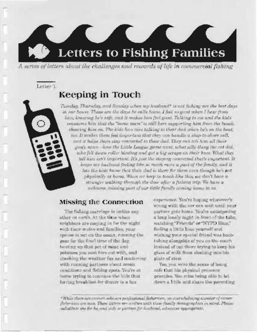 letter 1. Keeping in touch -- letter 2. Making decisions by consensus : equal partners in power -- letter 3. Helping kids understand what daddy does when he's away -- letter 4. Purchase or repair? : decisions to make before he goes -- letter 5. Catching up : keeping the fishing partner a part of the family -- letter 6. Preparing for the unexpected : hard conversations for peace of mind -- letter 7. Reconnecting with kids : the absentee daddy -- letter 8. When and how to arque : a fishing family dilemma -- letter 9. Expectations about social life when together and alone -- letter 10. Fitting back together : reestablishing intimacy -- letter 11. Celebrating each other : mutual role appreciation in fishing families -- letter 12. Retirement : making room for your spouse and staying sane, This archived document is maintained by the Oregon State Library as part of the Oregon Documents Depository Program.  It is for informational purposes and may not be suitable for legal purposes., Title from caption, Mode of access: Internet from the Oregon Government Publications Collection.