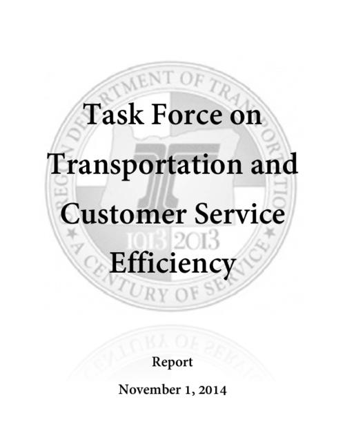 "This archived document is maintained by the Oregon State Library as part of the Oregon Documents Depository Program.  It is for informational purposes and may not be suitable for legal purposes., Title from PDF cover (viewed on November 6, 2014), ""The Task Force on Transportation and Customer Service Efficiency was created by House Bill 4047 (2014) to study the efficiency of services provided at the Driver and Motor Vehicle field offices, and to make recommendations on changes and improvements to DMV's customer service delivery methods""-Page 1, Mode of access: Internet from the Oregon Government Publications Collection., Text in English"