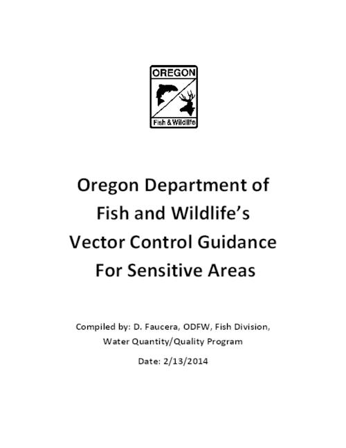 This archived document is maintained by the Oregon State Library as part of the Oregon Documents Depository Program.  It is for informational purposes and may not be suitable for legal purposes., Title from PDF cover (viewed on July 14, 2016)., This document is intended to provide ODFW staff with background on vector control practices and treatments and recommend treatment protocols for mosquito abatement on sensitive areas in Oregon to Vector Control Districts (VCDs) and Counties performing vector control activities., Includes bibliographical references., Mode of access: Internet from the Oregon Government Publications Collection., Text in English.