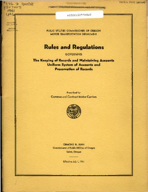 "Part I. General rules and regulations relating to keeping of records, maintaining accounts and forms to be used -- Part II. Uniform system of accounts for class A common and contract motor carriers of persons and property -- Part III. Uniform system of accounts for class B common and contract motor carriers of persons and property -- Part IV. Rules and regulations governing the preservation of records of common and contract motor carries of persons and property., This archived document is maintained by the Oregon State Library as part of the Oregon Documents Depository Program.  It is for informational purposes and may not be suitable for legal purposes., Title from PDF title page (viewed on June 10, 2016)., ""Subject to the provisions of the Oregon Motor Transportation Act."", ""Effective July 1, 1941."", Mode of access: Internet from the Oregon Government Publications Collection., Text in English."