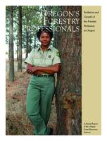 Oregon's forestry professionals: evolution and growth of the forestry profession...