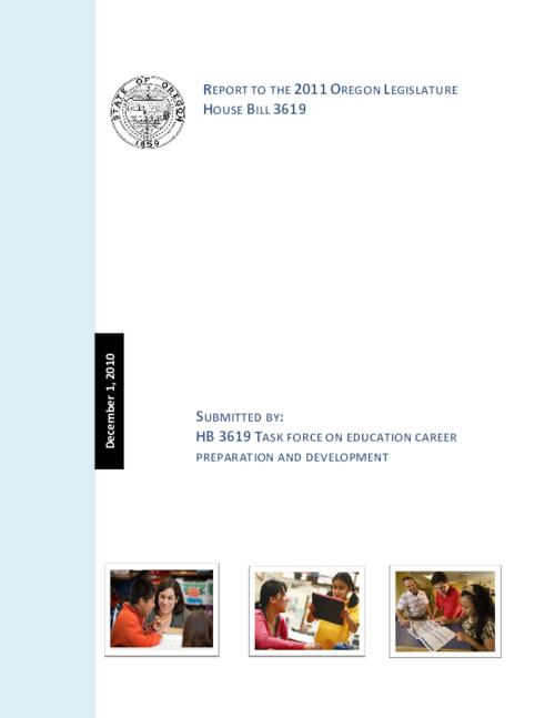 "Title from PDF cover (viewed on January 14, 2019)., ""House Bill 3619 called for the creation of the Task Force on Education Career Preparation and Development, whose purpose was to ""develop a proposal for a seamless system of professional development that begins with career preparation and continues through employment as an education professional."" Emphasis was placed on building ""stronger connections between teacher education institutions and employers of education professionals."" Ultimately, the Legislature seeks to strengthen teaching and learning in Oregon schools by improving preparation and professional development for all educators""--Page 1., This archived document is maintained by the State Library of Oregon as part of the Oregon Documents Depository Program. It is for informational purposes and may not be suitable for legal purposes., Includes bibliographical references (pages 50-54)., Mode of access: Internet from the Oregon Government Publications Collection., Text in English."