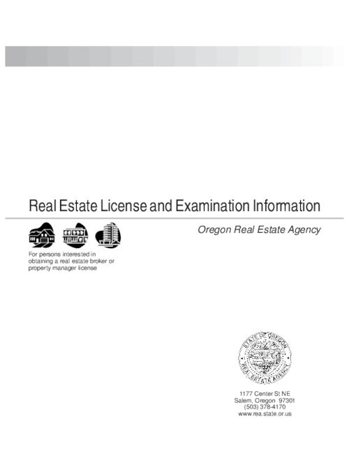 "This archived document is maintained by the Oregon State Library as part of the Oregon Documents Depository Program.  It is for informational purposes and may not be suitable for legal purposes., Title from PDF cover (viewed on July 23, 2015)., ""For persons interested in obtaining a real estate broker or property manager license""--Cover., Mode of access: Internet from the Oregon Government Publications Collection., Text in English."