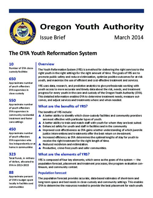 "This archived document is maintained by the Oregon State Library as part of the Oregon Documents Depository Program.  It is for informational purposes and may not be suitable for legal purposes., Title from PDF caption (viewed on January 11, 2016)., ""Youth Reformation System (YRS)...uses data, research, and predictive analytics to give professionals working with youth access to more accurate and timely data about the risk, needs, and treatment progress for every youth in the care and custody of the Oregon Youth Authority""--Page 1., Mode of access: Internet from the Oregon Government Publications Collection., Text in English."