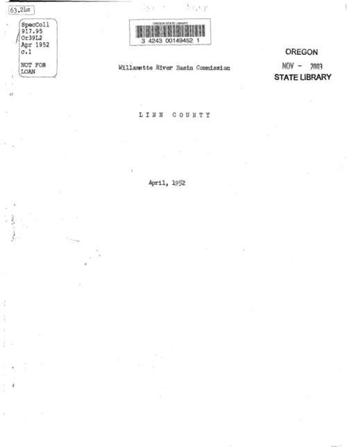 General statistics of Willamette Basin Project -- Linn County statistics: History -- Population -- Climate -- Precipitation -- Flood control -- Bank protection -- Drainage -- Irrigation -- Land use -- Recreation -- Fish & wildlife -- Timber resources -- Power -- Navigation -- Industry., This archived document is maintained by the Oregon State Library as part of the Oregon Documents Depository Program.  It is for informational purposes and may not be suitable for legal purposes., Title from cover., Mimeographed., Mode of access: Internet from the Oregon Government Publications Collection., Text in English.