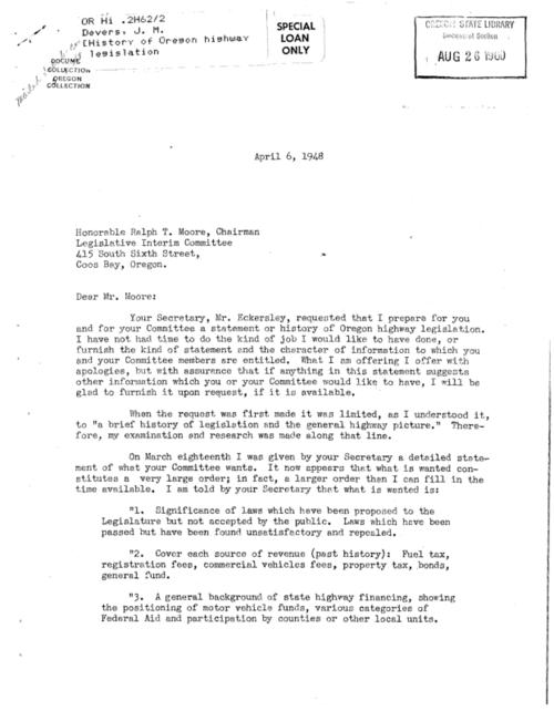 This archived document is maintained by the Oregon State Library as part of the Oregon Documents Depository Program.  It is for informational purposes and may not be suitable for legal purposes., Letter dated April 6, 1948, to Honorable Ralph T. Moore, Chairman, Legislative Interim Committee, includes brief summaries of Oregon highway legislation since 1909, Title from cover label, Mode of access: Internet from the Oregon Government Publications Collection.