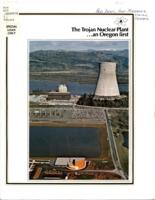 The  Trojan Nuclear Plant: an Oregon first, Trojan, a significant Oregon first...