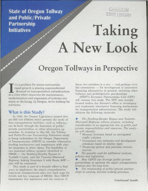 "This archived document is maintained by the Oregon State Library as part of the Oregon Documents Depository Program.  It is for informational purposes and may not be suitable for legal purposes., ""State of Oregon Tollway and Public/Private Partnership Initiatives."", ""2TANL5-96""--P. [4], One of four fact sheets on the tollway projects, Mode of access: Internet from the Oregon Government Publications Collection."