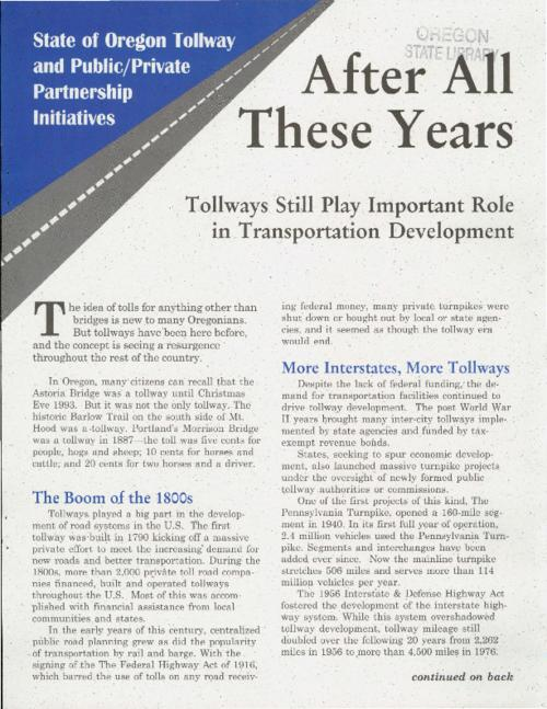 "This archived document is maintained by the Oregon State Library as part of the Oregon Documents Depository Program.  It is for informational purposes and may not be suitable for legal purposes., ""State of Oregon Tollway and Public/Private Partnership Initiatives."", ""2AATY5-96""--P. [2], One of four fact sheets on the tollway projects, Mode of access: Internet from the Oregon Government Publications Collection."