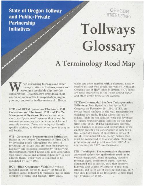 "This archived document is maintained by the Oregon State Library as part of the Oregon Documents Depository Program.  It is for informational purposes and may not be suitable for legal purposes., ""State of Oregon Tollway and Public/Private Partnership Initiatives."", ""2TG5-96""--P. [2], One of four fact sheets on the tollway projects, Mode of access: Internet from the Oregon Government Publications Collection."