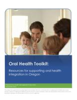 Oral health toolkit: resources for supporting oral health integration in Oregon,...