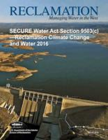 SECURE Water Act section 9503(c), Reclamation Climate Change and Water 2016,...