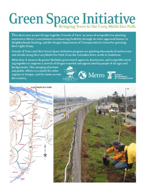 "This archived document is maintained by the Oregon State Library as part of the Oregon Documents Depository Program.  It is for informational purposes and may not be suitable for legal purposes., Title from PDF caption (viewed on May 10, 2016)., Logos: Friends of Trees; Metro; Oregon Department of Transportation., ""Friends of Trees and their Green Space Initiative program are planting thousands of native trees and shrubs along the I-205 Multi-Use Path, from the Columbia River south to Gladstone""--Page 1., Mode of access: Internet from the Oregon Government Publications Collection., Text in English."