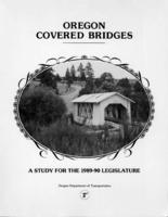 Oregon covered bridges: a study for the 1989-90 legislature, Oregon covered...