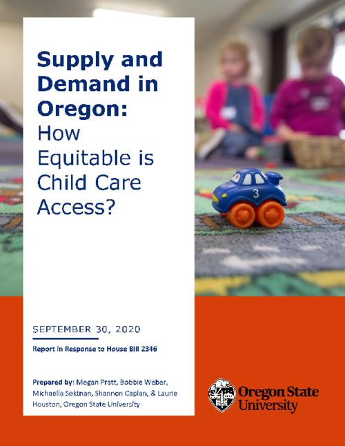 "prepared by: Megan Pratt, Bobbie Weber, Michaella Sektnan, Shannon Caplan, & Laurie Houston, Oregon State University., Title from PDF cover (viewed on October 19, 2020)., ""Through House Bill (HB) 2346, the Oregon Legislature created the Task Force on Access to Quality Affordable Child Care. This bill directed the Early Learning Division to conduct three studies to inform the work of the Task Force. This, the second of three required studies, addresses child care supply and demand""--Page 3., This archived document is maintained by the State Library of Oregon as part of the Oregon Documents Depository Program. It is for informational purposes and may not be suitable for legal purposes., Includes bibliographic references (pages 37-38)., Mode of access: Internet from the Oregon Government Publications Collection., Text in English."