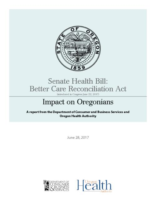 "Title from PDF cover (viewed on October 19, 2017)., ""440-5201 6-17""--Back cover., This archived document is maintained by the Oregon State Library as part of the Oregon Documents Depository Program. It is for informational purposes and may not be suitable for legal purposes., ""This report analyzes the U.S. Senate's Better Care Reconciliation Act (BCRA) and its potential impact on health care for Oregonians. This analysis supplements our previous analysis of the House health bill: the American Health Care Act (AHCA), which passed the House in early May 2017. That analysis is titled American Health Care Act: Impact on Oregonians""--Page 2., Mode of access: Internet from the Oregon Government Publications Collection., Text in English."