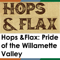 Hops and Flax: Pride of the Willamette Valley